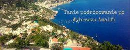 Tanie podróżowanie: Wybrzeże Amalfi.