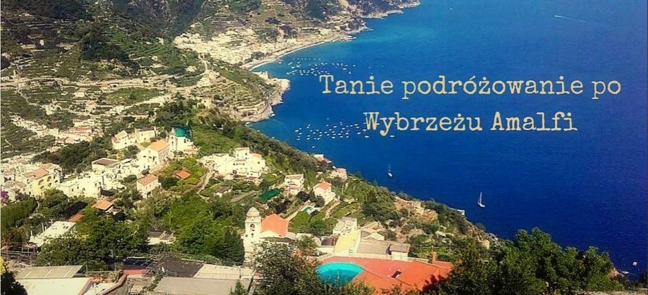 Amalfi, jak tanio podróżować, jak tanio podróżować po Włoszech, jak tanio zwiedzić Włochy, Salerno, Sorrento, tanie podróżowanie, tanie podróżowanie Wybrzeże Amalfi, Wybrzeże Amalfi