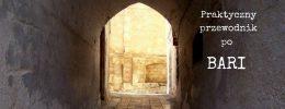 Bari, czyli 1001 powodów, dla których warto pojechać do Apulii.