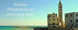 Co warto zobaczyć w Apulii? 15 najciekawszych atrakcji w okolicach Bari.