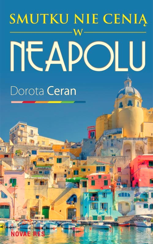 książki o Neapolu, książki z akcją we Włoszech, smutku nie cenią w Neapolu, Dorota Ceran