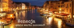 Noclegi w Wenecji - sprawdzone miejsca, porady i ciekawostki.